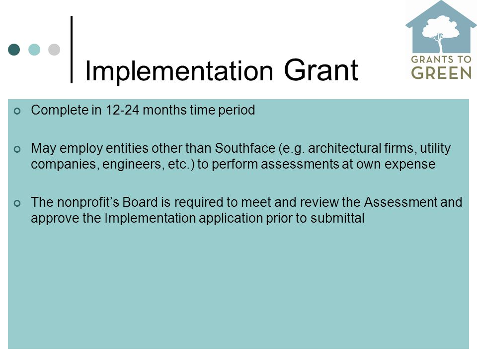 Implementation Grant Complete in 12-24 months time period May employ entities other than Southface (e.g.