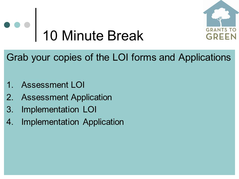 10 Minute Break Grab your copies of the LOI forms and Applications 1.Assessment LOI 2.Assessment Application 3.Implementation LOI 4.Implementation Application