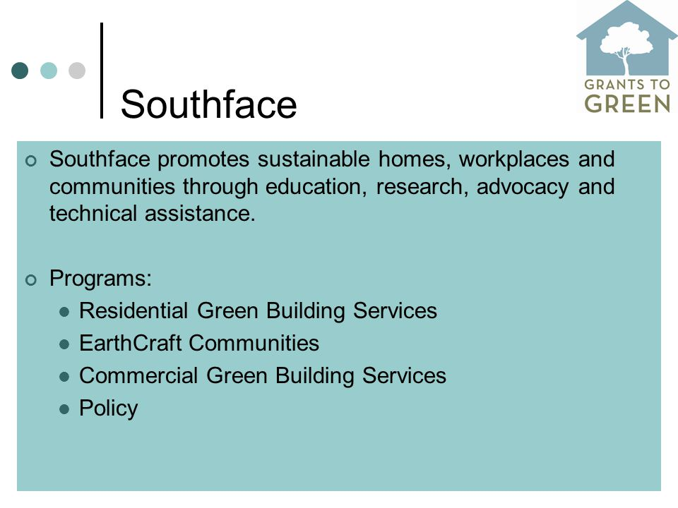 Southface Southface promotes sustainable homes, workplaces and communities through education, research, advocacy and technical assistance.