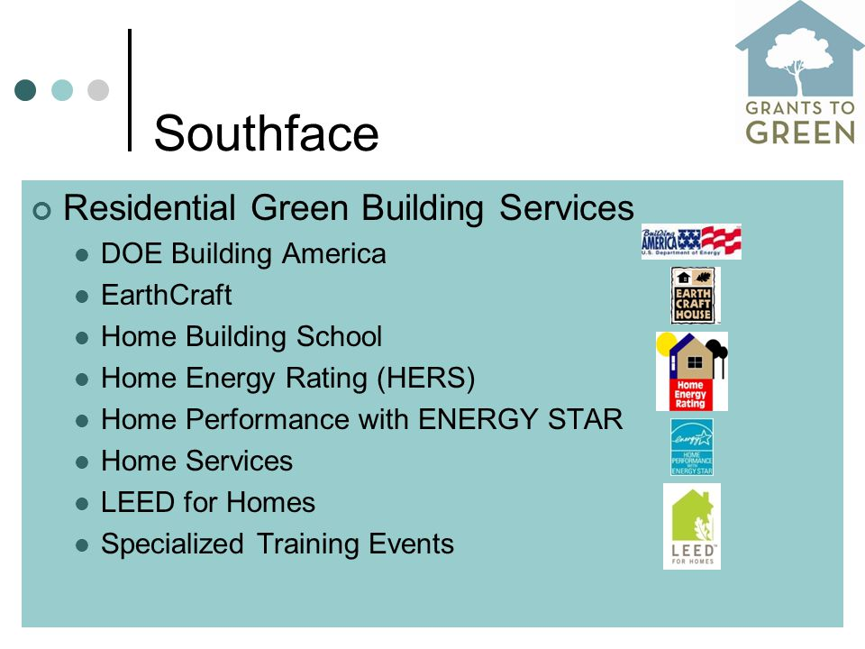 Southface Residential Green Building Services DOE Building America EarthCraft Home Building School Home Energy Rating (HERS) Home Performance with ENERGY STAR Home Services LEED for Homes Specialized Training Events