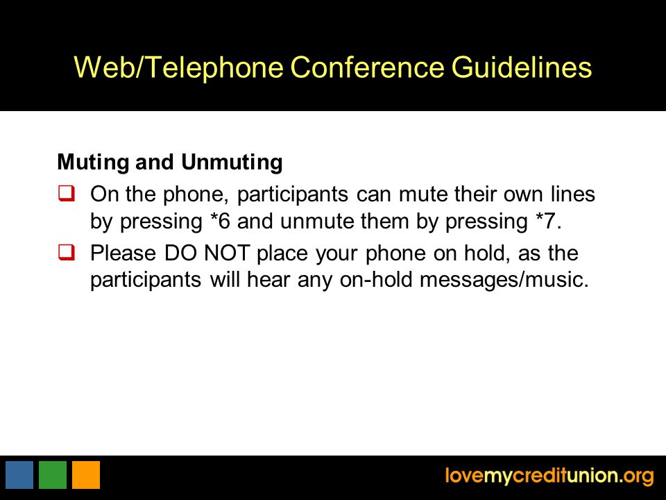 Web/Telephone Conference Guidelines Muting and Unmuting  On the phone, participants can mute their own lines by pressing *6 and unmute them by pressing *7.
