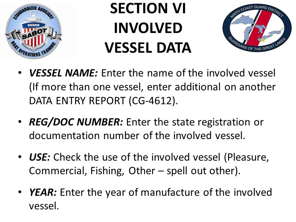 SECTION VI INVOLVED VESSEL DATA VESSEL NAME: Enter the name of the involved vessel (If more than one vessel, enter additional on another DATA ENTRY RE
