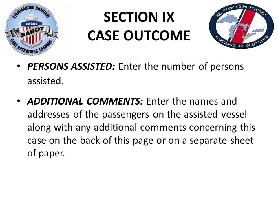 SECTION IX CASE OUTCOME PERSONS ASSISTED: Enter the number of persons assisted. ADDITIONAL COMMENTS: Enter the names and addresses of the passengers o