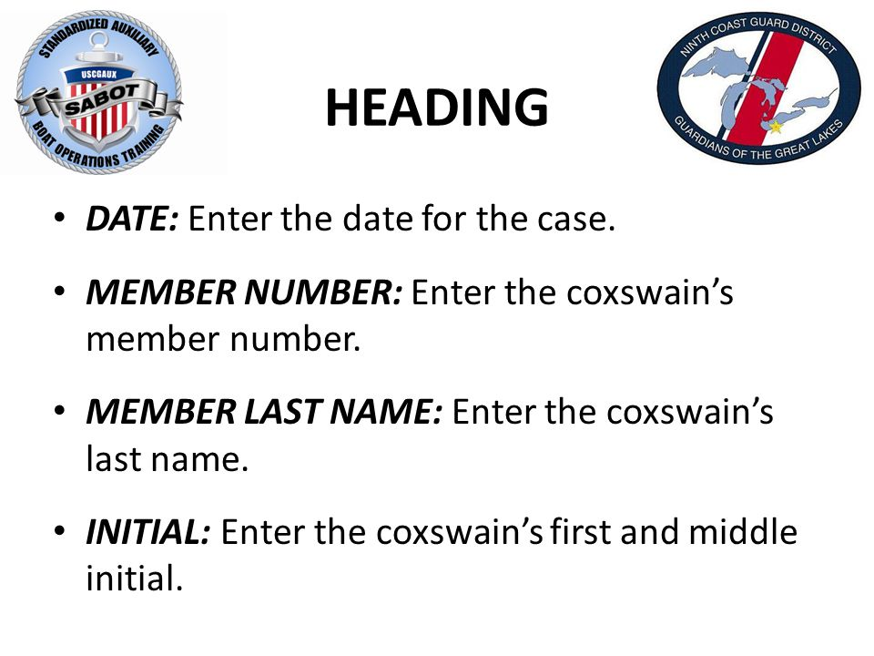 HEADING DATE: Enter the date for the case.MEMBER NUMBER: Enter the coxswain's member number.