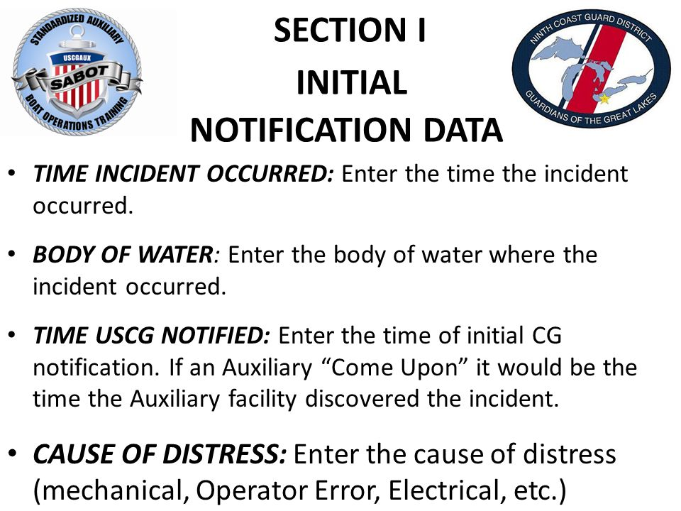 SECTION I INITIAL NOTIFICATION DATA TIME INCIDENT OCCURRED: Enter the time the incident occurred. BODY OF WATER: Enter the body of water where the inc
