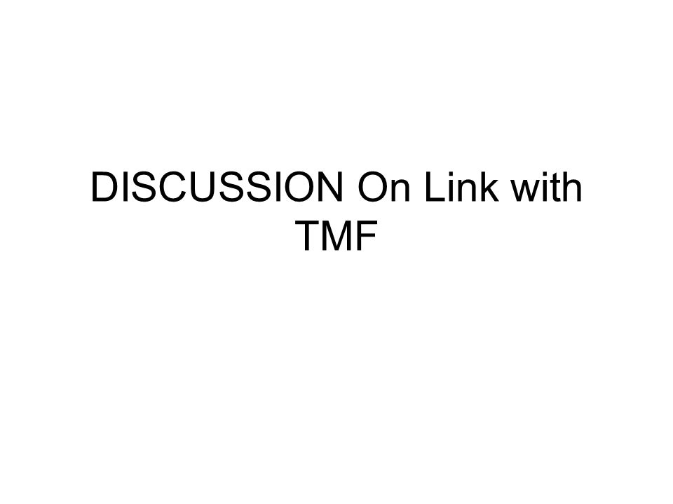 DISCUSSION On Link with TMF