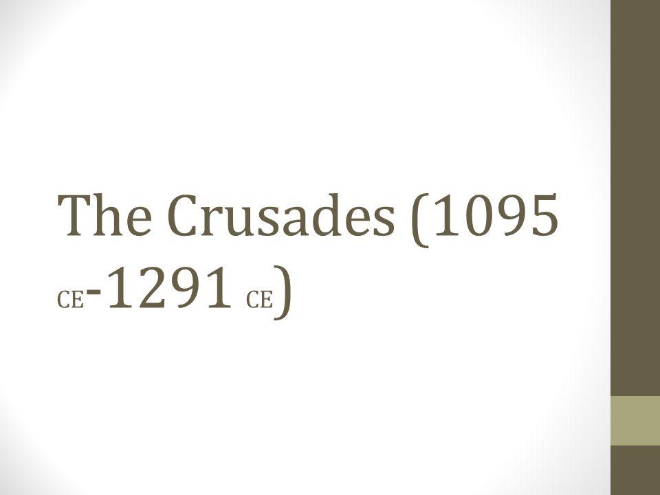 The Crusades (1095 CE -1291 CE )