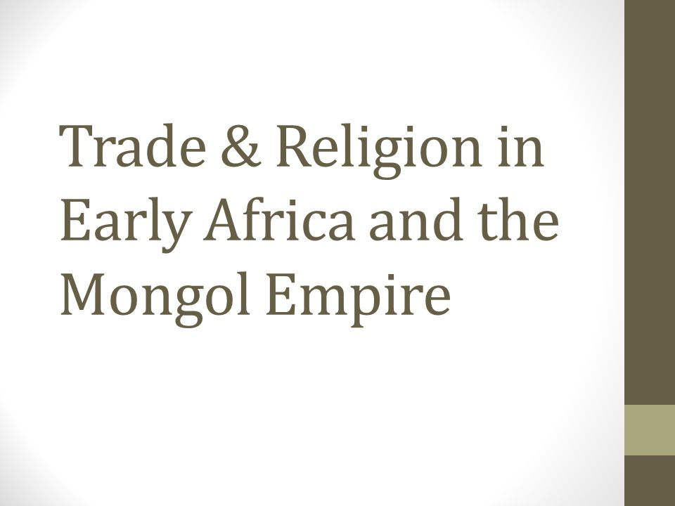 Trade & Religion in Early Africa and the Mongol Empire