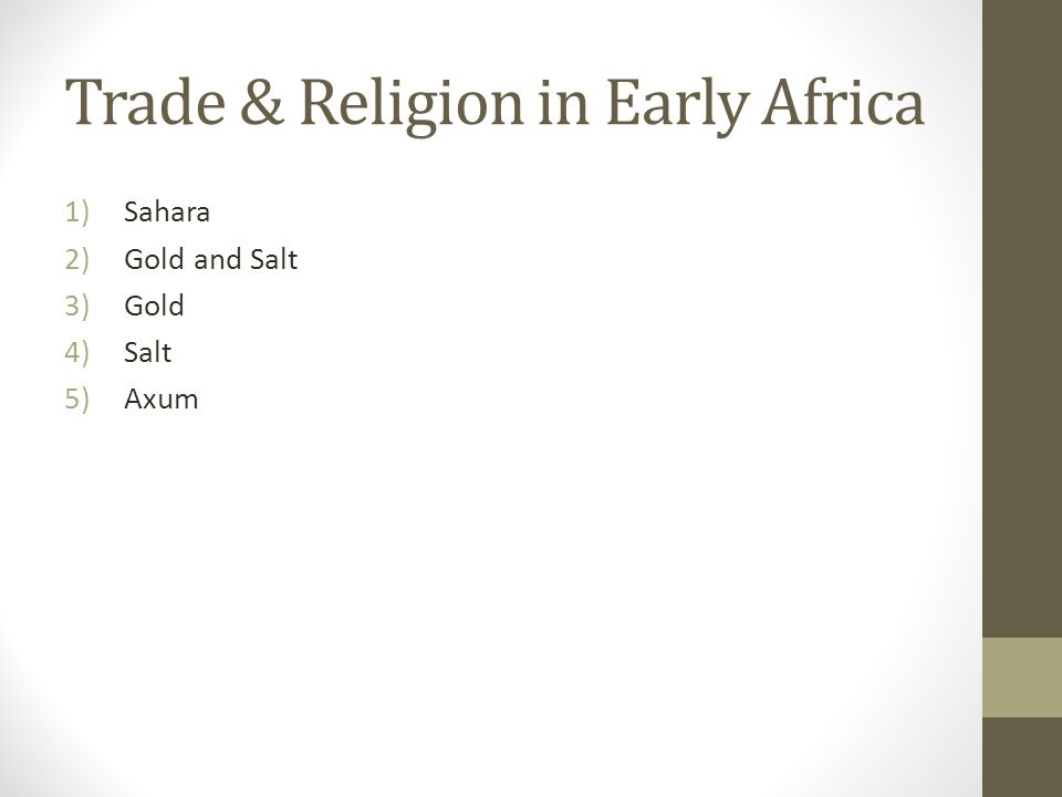 Trade & Religion in Early Africa 1)Sahara 2)Gold and Salt 3)Gold 4)Salt 5)Axum