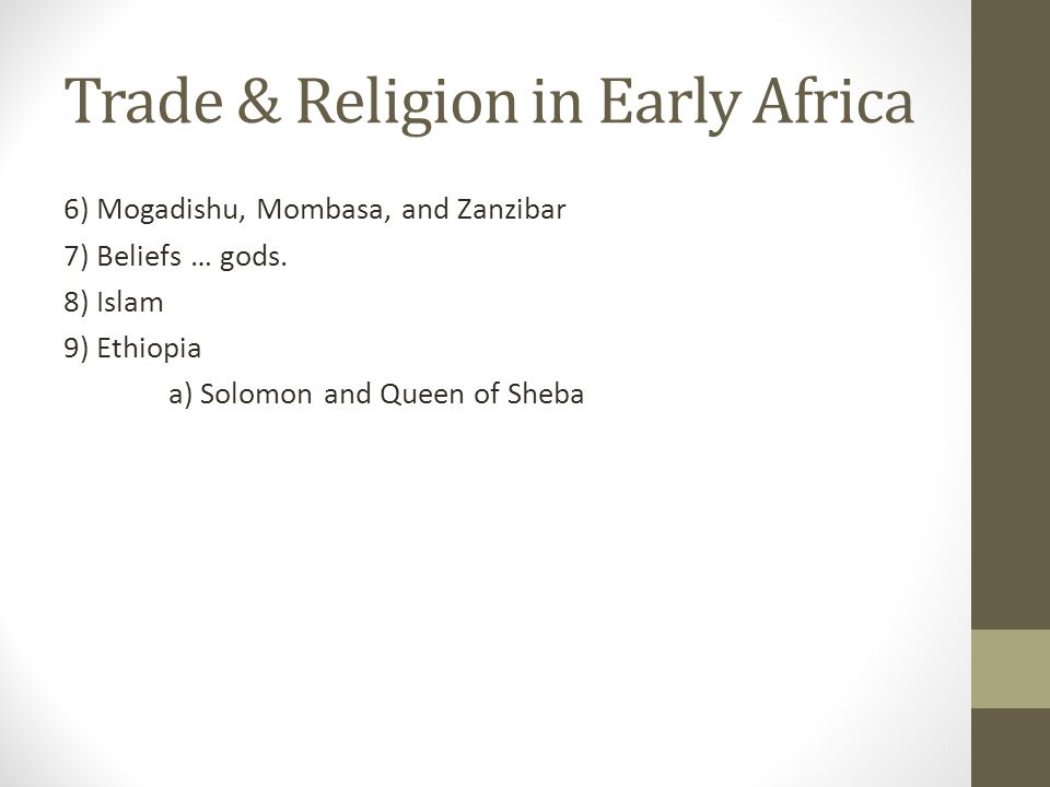 Trade & Religion in Early Africa 6) Mogadishu, Mombasa, and Zanzibar 7) Beliefs … gods.