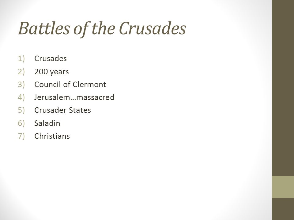 Battles of the Crusades 1)Crusades 2)200 years 3)Council of Clermont 4)Jerusalem…massacred 5)Crusader States 6)Saladin 7)Christians