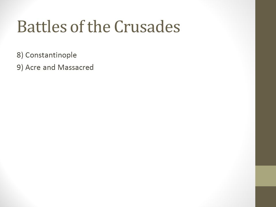 Battles of the Crusades 8) Constantinople 9) Acre and Massacred
