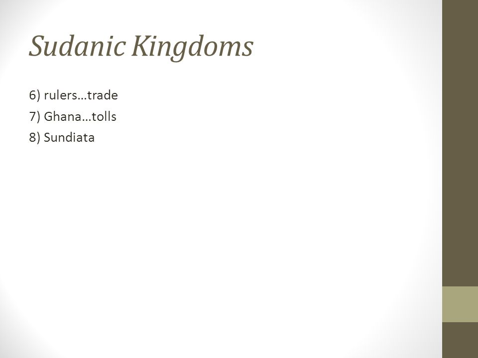 Sudanic Kingdoms 6) rulers…trade 7) Ghana…tolls 8) Sundiata