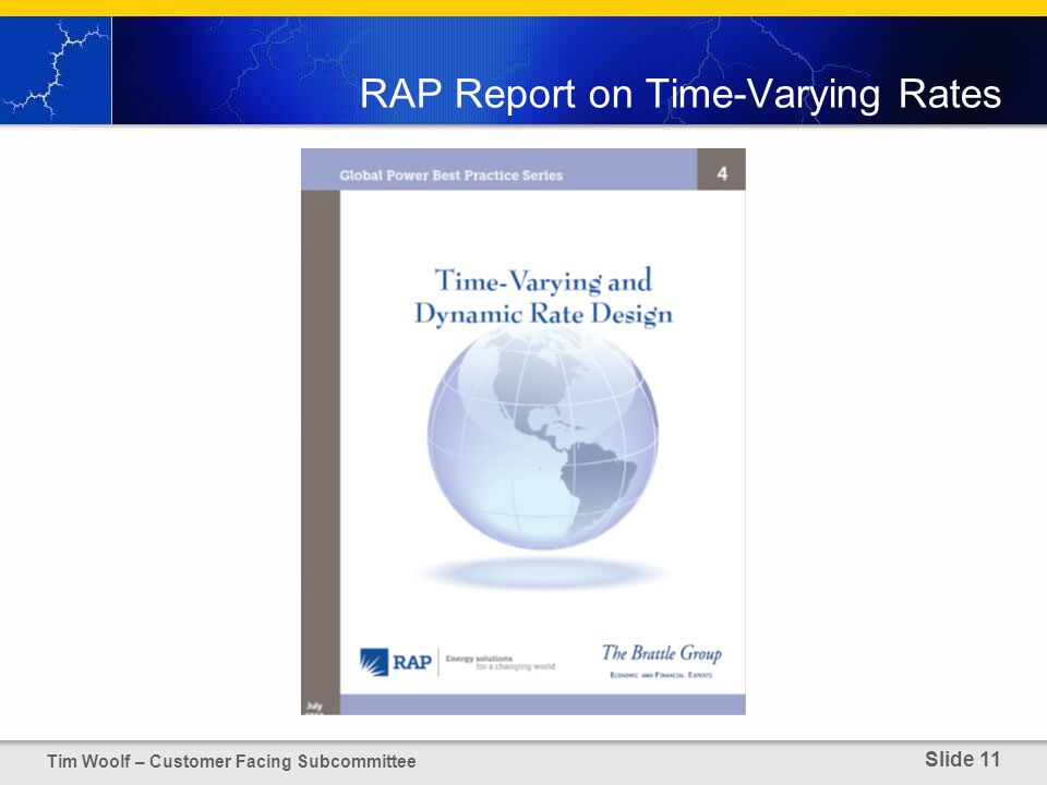 RAP Report on Time-Varying Rates Tim Woolf – Customer Facing Subcommittee Slide 11