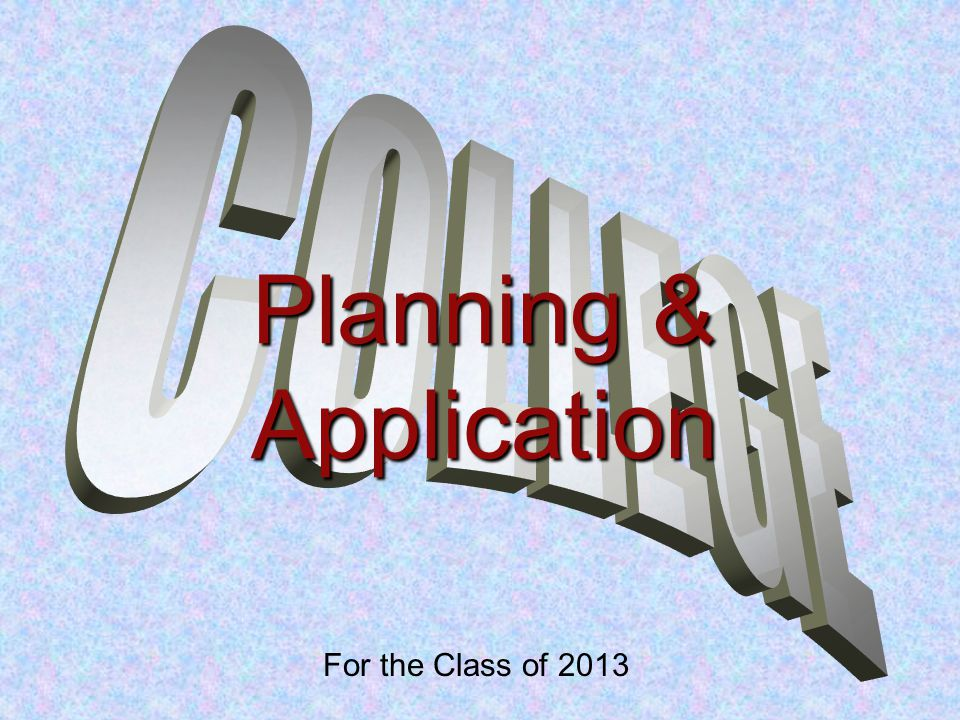 For the Class of 2013 Planning & Application