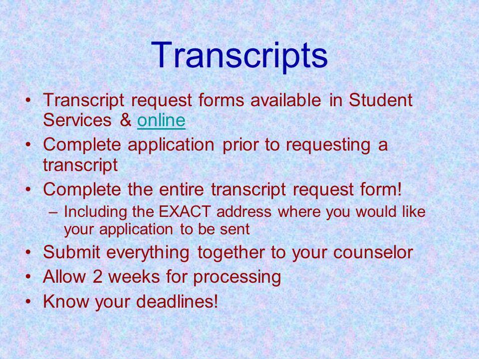 Transcripts Transcript request forms available in Student Services & onlineonline Complete application prior to requesting a transcript Complete the entire transcript request form.