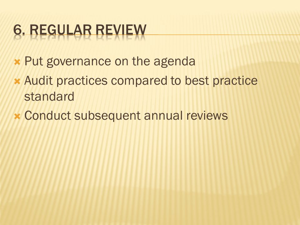  Put governance on the agenda  Audit practices compared to best practice standard  Conduct subsequent annual reviews