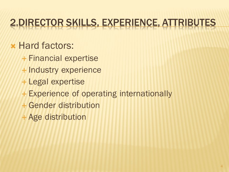  Hard factors:  Financial expertise  Industry experience  Legal expertise  Experience of operating internationally  Gender distribution  Age distribution 4