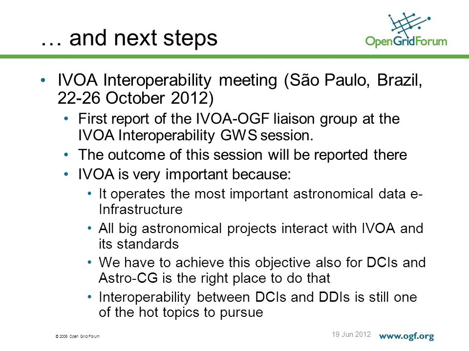 © 2006 Open Grid Forum … and next steps 19 Jun 2012 IVOA Interoperability meeting (São Paulo, Brazil, 22-26 October 2012) First report of the IVOA-OGF