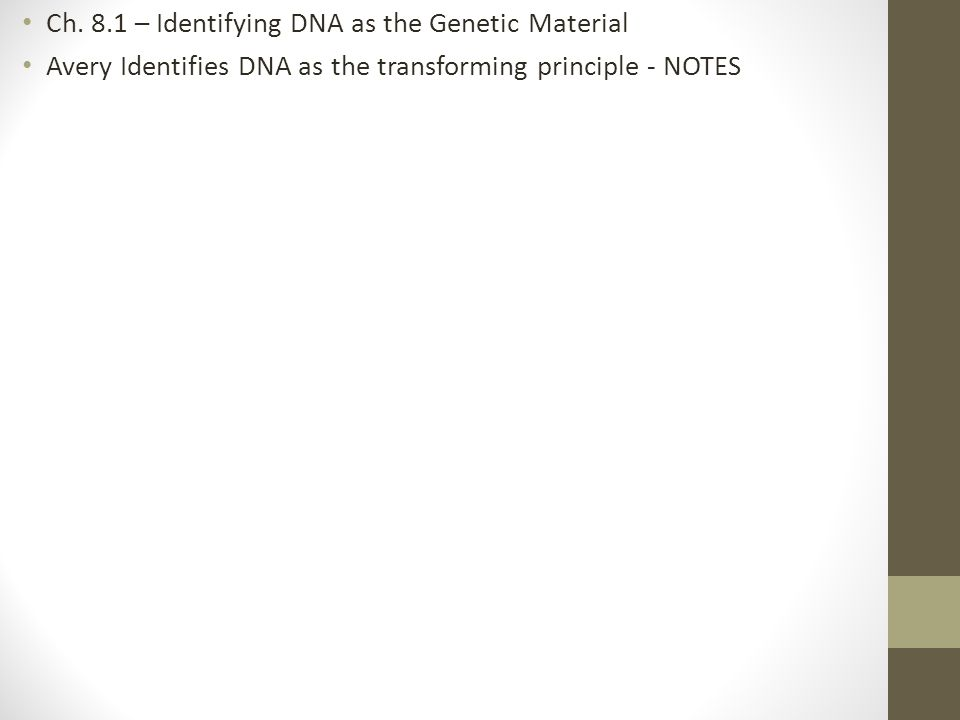 Ch. 8.1 – Identifying DNA as the Genetic Material Avery Identifies DNA as the transforming principle - NOTES