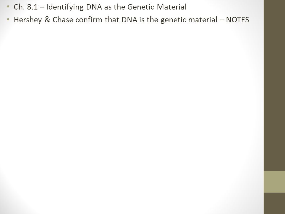 Ch. 8.1 – Identifying DNA as the Genetic Material Hershey & Chase confirm that DNA is the genetic material – NOTES
