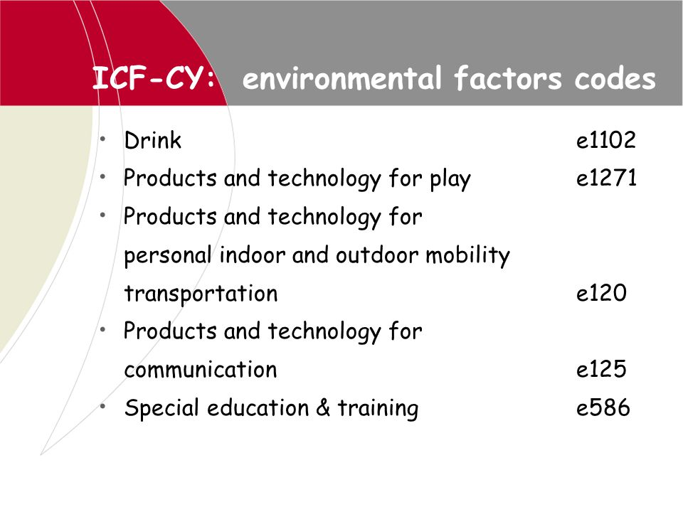 ICF-CY: environmental factors codes Drinke1102 Products and technology for playe1271 Products and technology for personal indoor and outdoor mobility