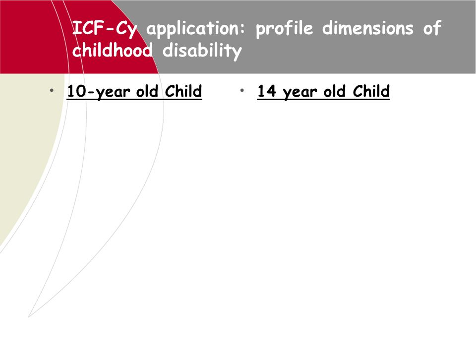 ICF-Cy application: profile dimensions of childhood disability 10-year old Child 14 year old Child