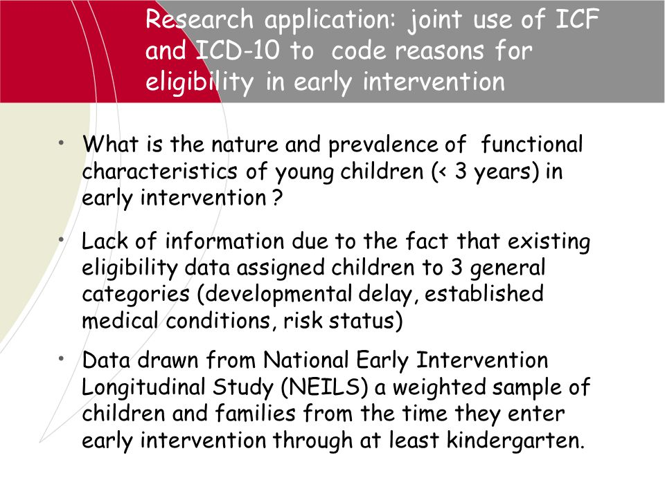 Research application: joint use of ICF and ICD-10 to code reasons for eligibility in early intervention What is the nature and prevalence of functiona