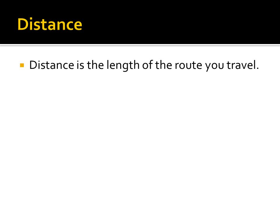  Distance is the length of the route you travel.