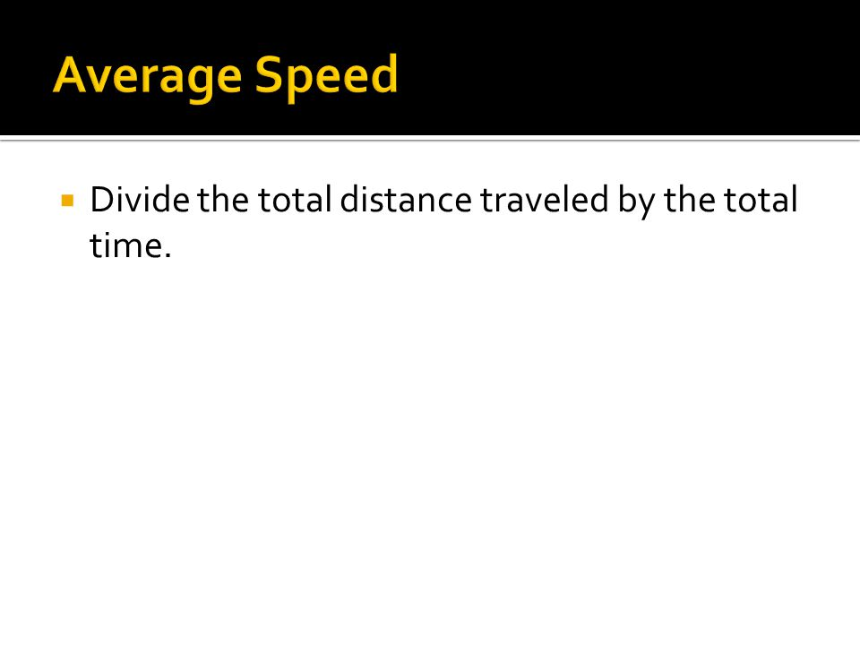  Divide the total distance traveled by the total time.