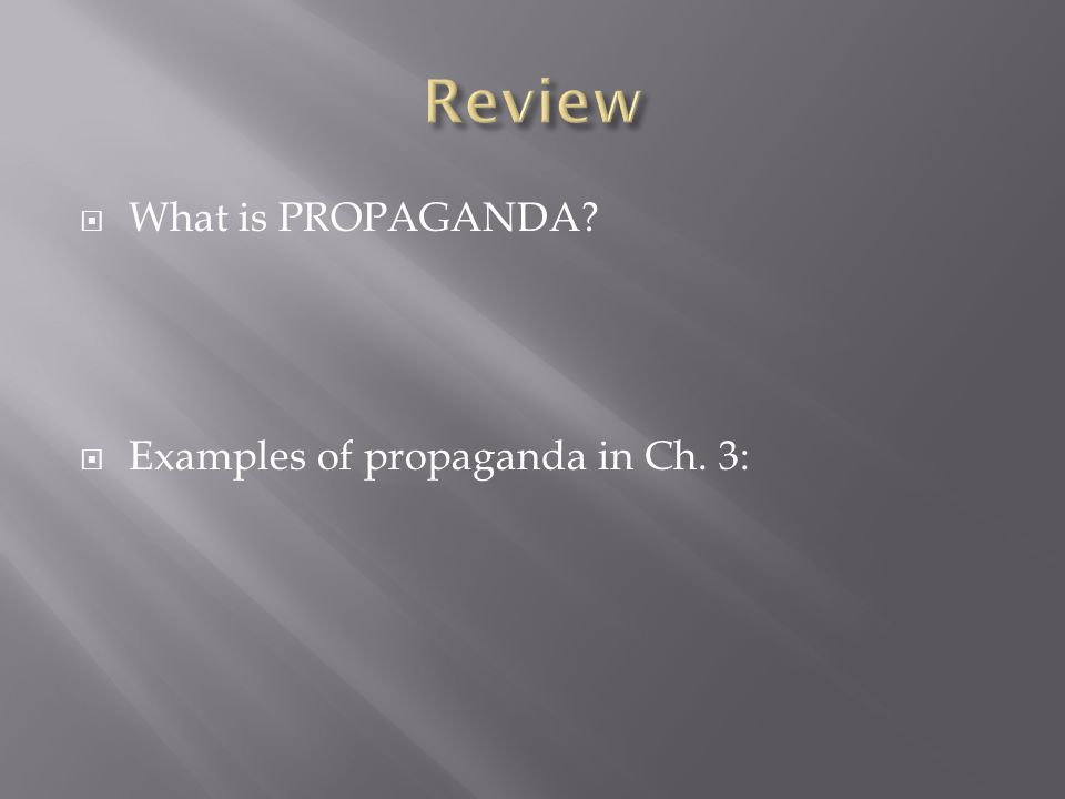  What is PROPAGANDA  Examples of propaganda in Ch. 3: