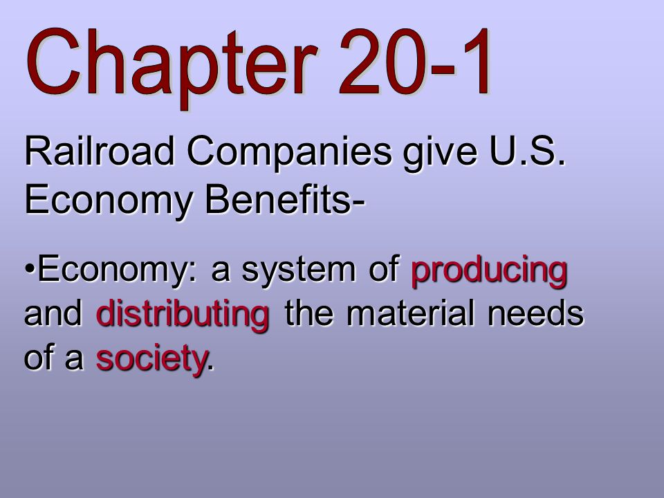 Railroad Companies give U.S. Economy Benefits- Economy: a system of producing and distributing the material needs of a society.Economy: a system of pr