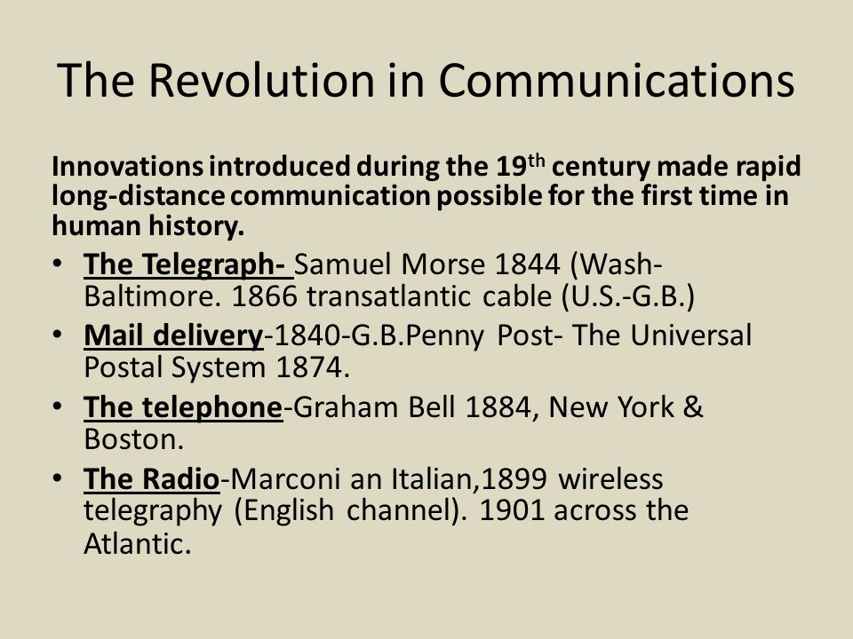 The Revolution in Communications Innovations introduced during the 19 th century made rapid long-distance communication possible for the first time in