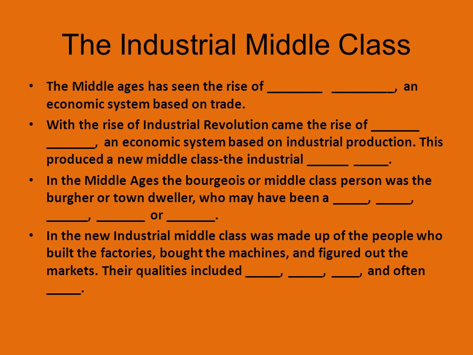The Industrial Middle Class The Middle ages has seen the rise of ________ _________, an economic system based on trade. With the rise of Industrial Re