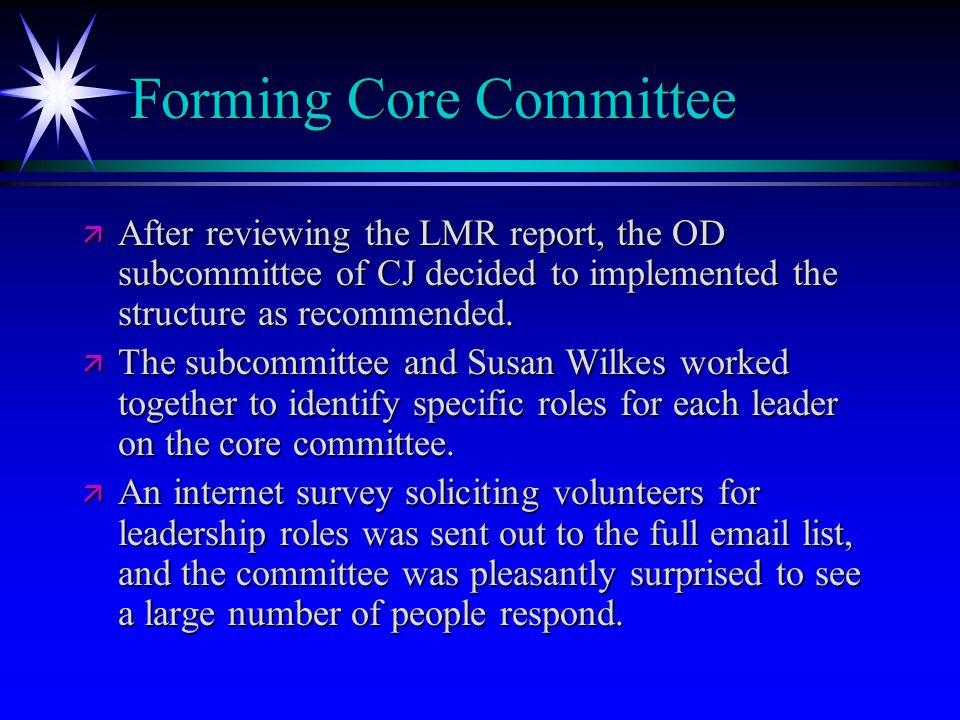 Forming Core Committee ä After reviewing the LMR report, the OD subcommittee of CJ decided to implemented the structure as recommended.