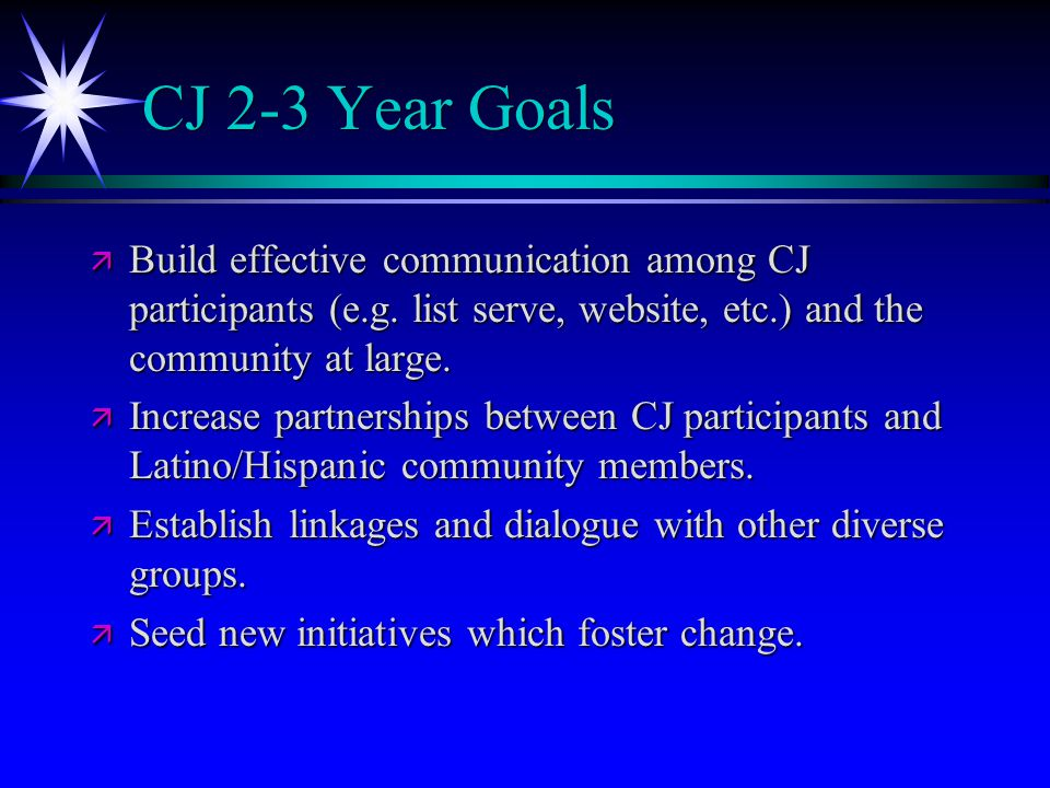 CJ 2-3 Year Goals ä Build effective communication among CJ participants (e.g.