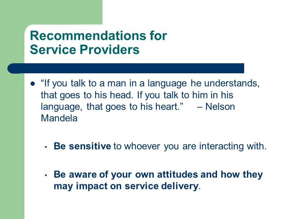 "Recommendations for Service Providers ""If you talk to a man in a language he understands, that goes to his head. If you talk to him in his language, t"