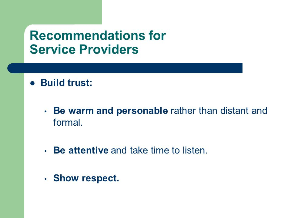 Recommendations for Service Providers Build trust: Be warm and personable rather than distant and formal.