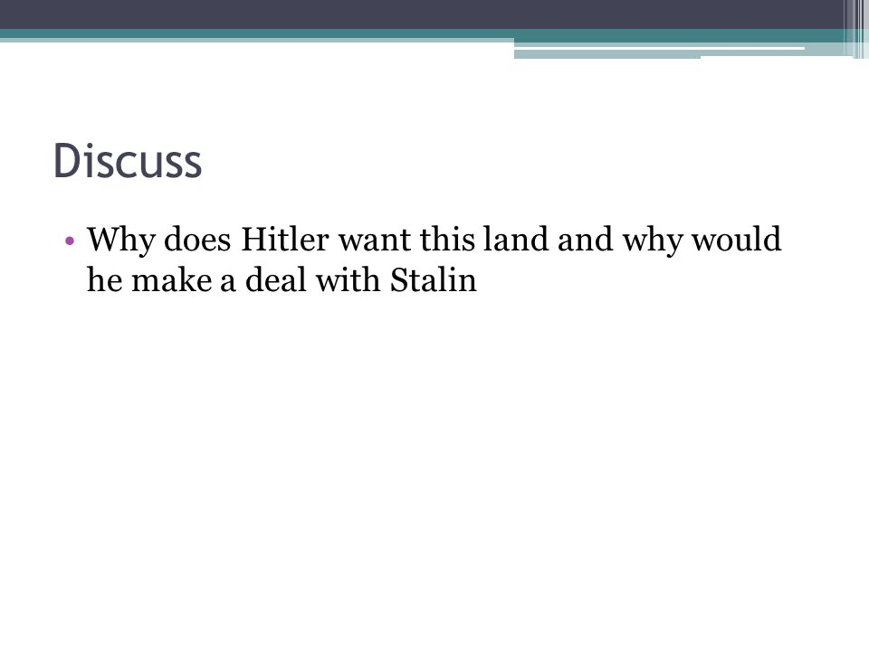 Discuss Why does Hitler want this land and why would he make a deal with Stalin