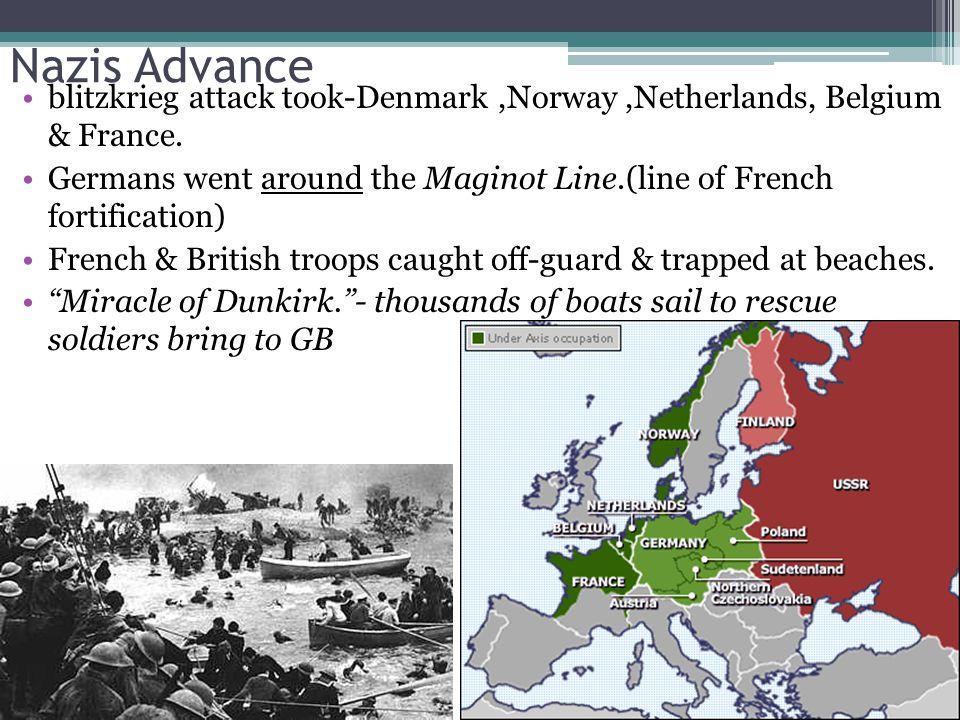Nazis Advance blitzkrieg attack took-Denmark,Norway,Netherlands, Belgium & France.
