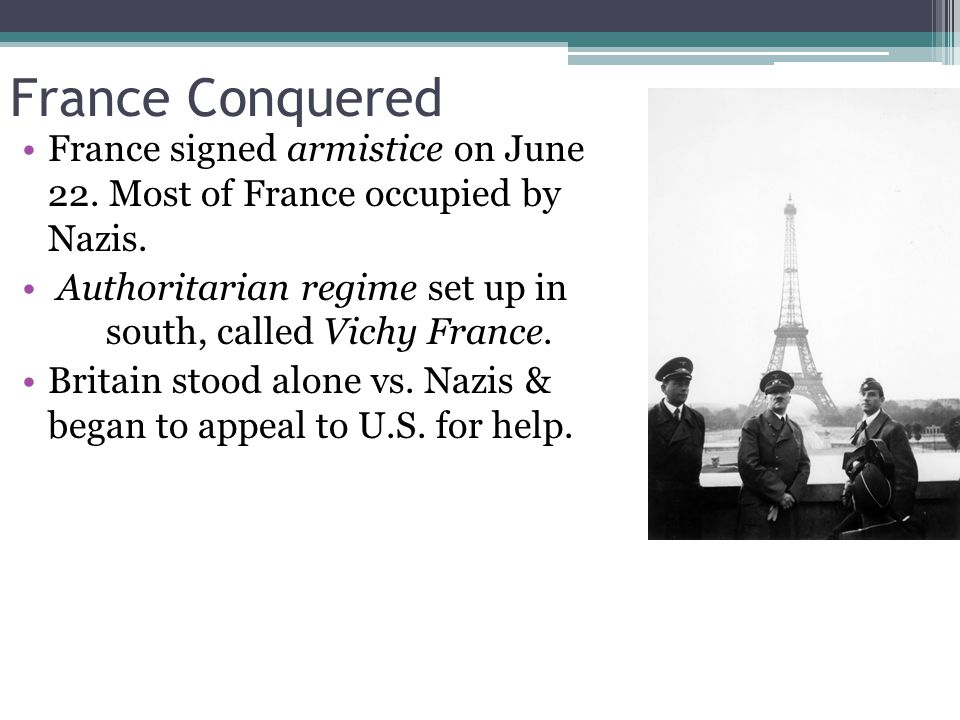 France Conquered France signed armistice on June 22.