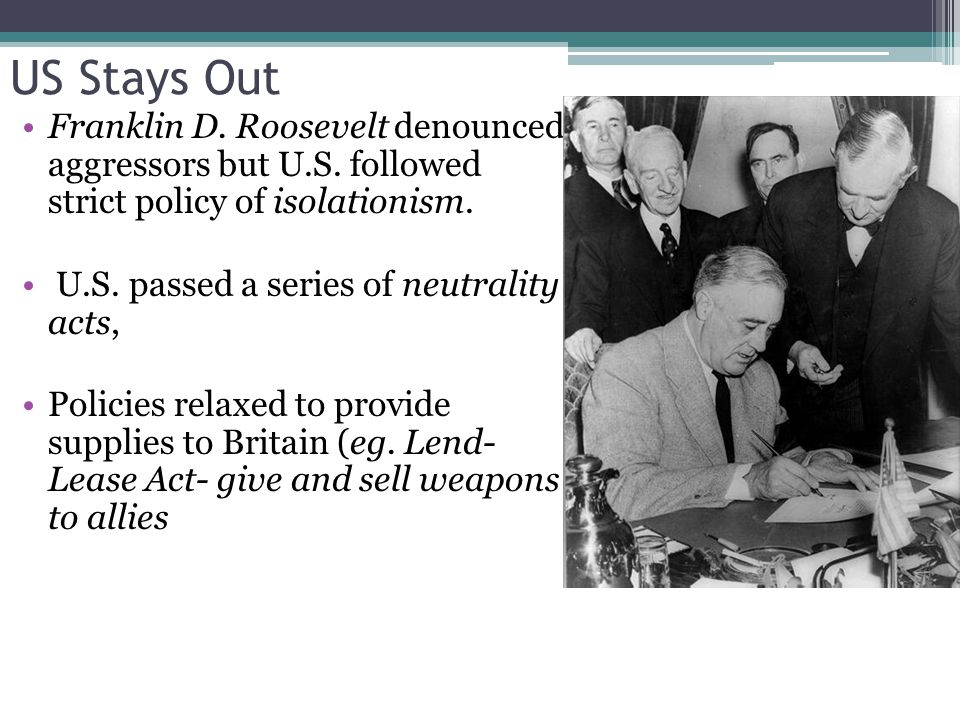 US Stays Out Franklin D.Roosevelt denounced aggressors but U.S.