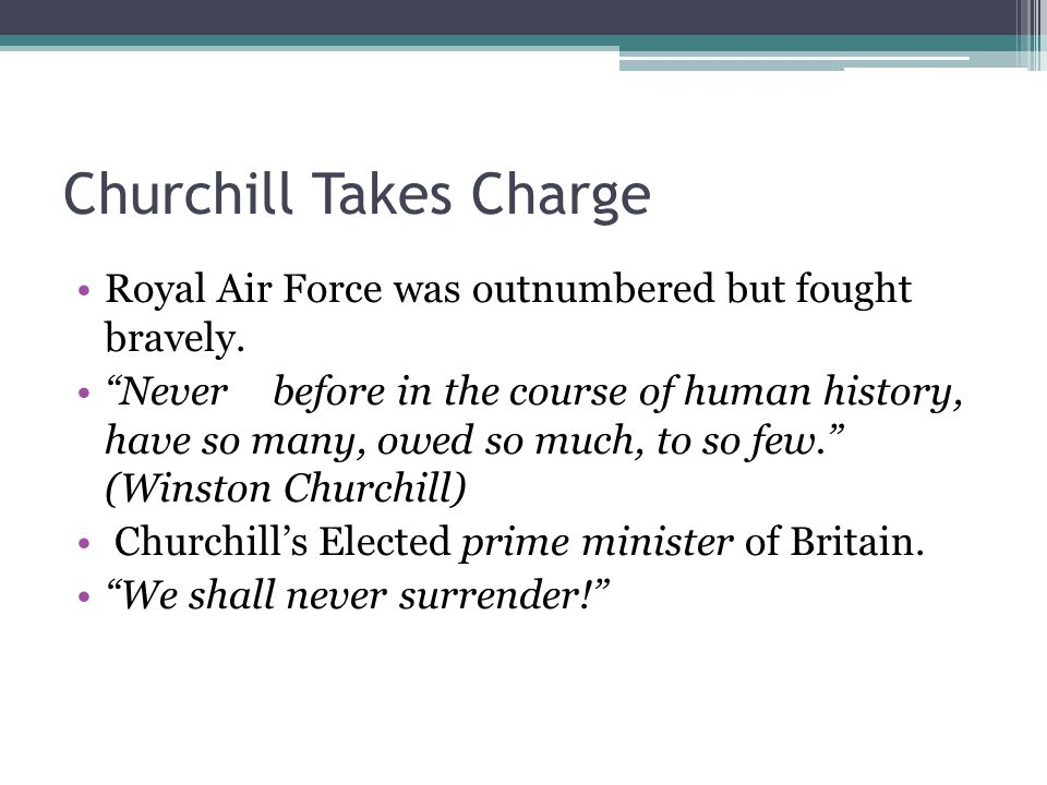 Churchill Takes Charge Royal Air Force was outnumbered but fought bravely.