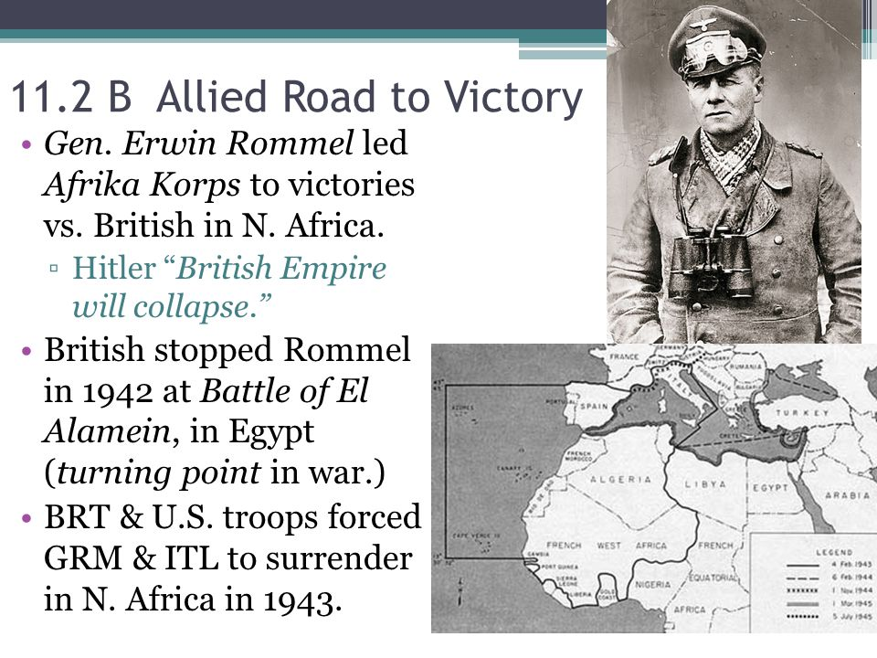 11.2 B Allied Road to Victory Gen.Erwin Rommel led Afrika Korps to victories vs.