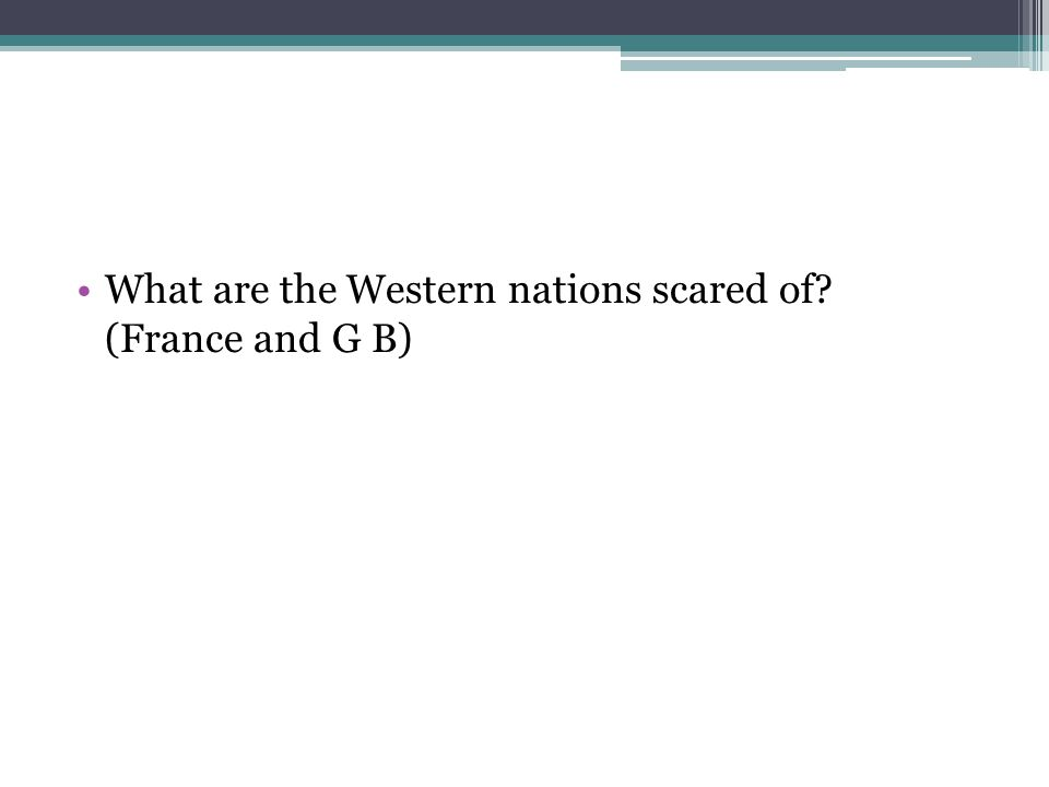 What are the Western nations scared of? (France and G B)