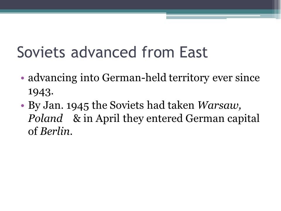 Soviets advanced from East advancing into German-held territory ever since 1943.
