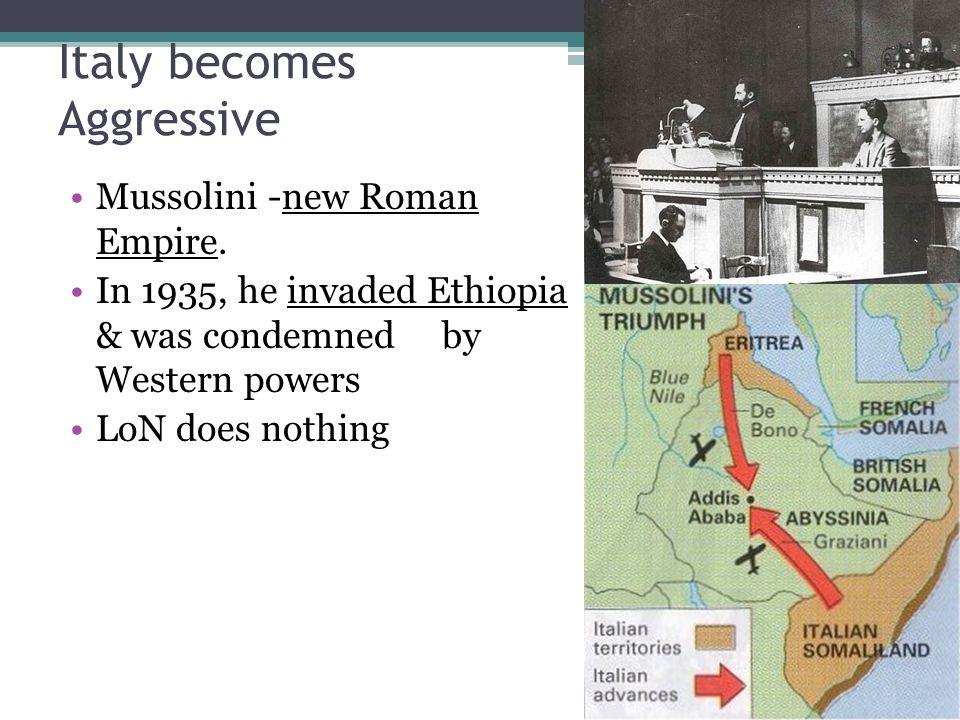 Italy becomes Aggressive Mussolini -new Roman Empire.