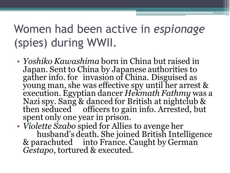 Women had been active in espionage (spies) during WWII.