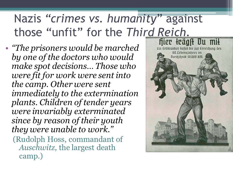 Nazis crimes vs.humanity against those unfit for the Third Reich.