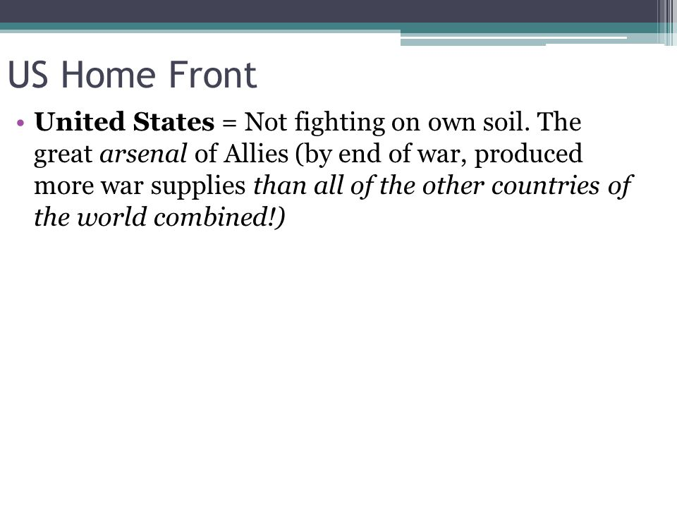 US Home Front United States = Not fighting on own soil.